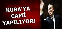 KÜBA'YA CAMİ YAPILIYOR!