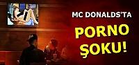 MC DONALDS'DA PORNO ŞOKU!