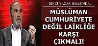 'MÜSLÜMANLAR LAİKLİĞE KARŞI ÇIKMALI'