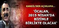'ÖCALAN, 2015 NİSAN'DA BİZİMLE OLACAK'