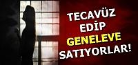 TECAVÜZ EDİP GENELEVE SATIYORLAR!