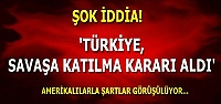 'TÜRKİYE SAVAŞ KARARI ALDI'