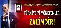'TÜRKİYE'Yİ YÖNETENLER ZALİMDİR'