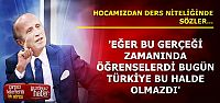 'ZAMANINDA ÖĞRENSELERDİ BUNLAR YAŞANMAZDI'