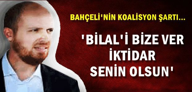 'VERSİN BİLAL'İ ALSIN İKTİDARI'