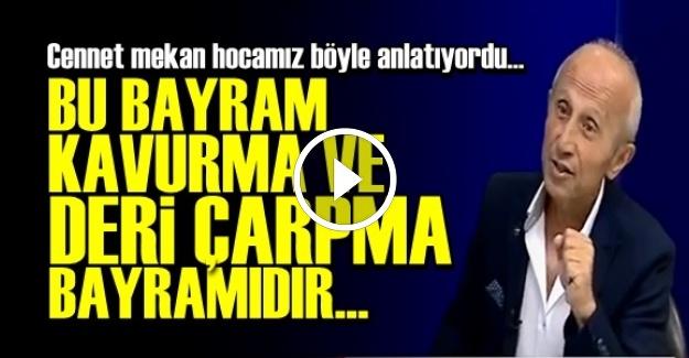 'BU BAYRAM KAVURMA VE DERİ ÇARPMA BAYRAMIDIR'