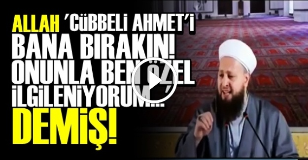 ALLAH 'CÜBBELİ'YE DOKUNMAYIN...' DEMİŞ!